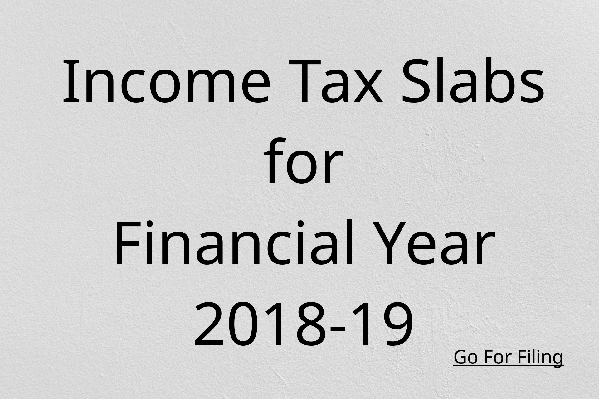 Income Tax Slabs Fy 18-19 - Go For Filing  Fin Year 18-19