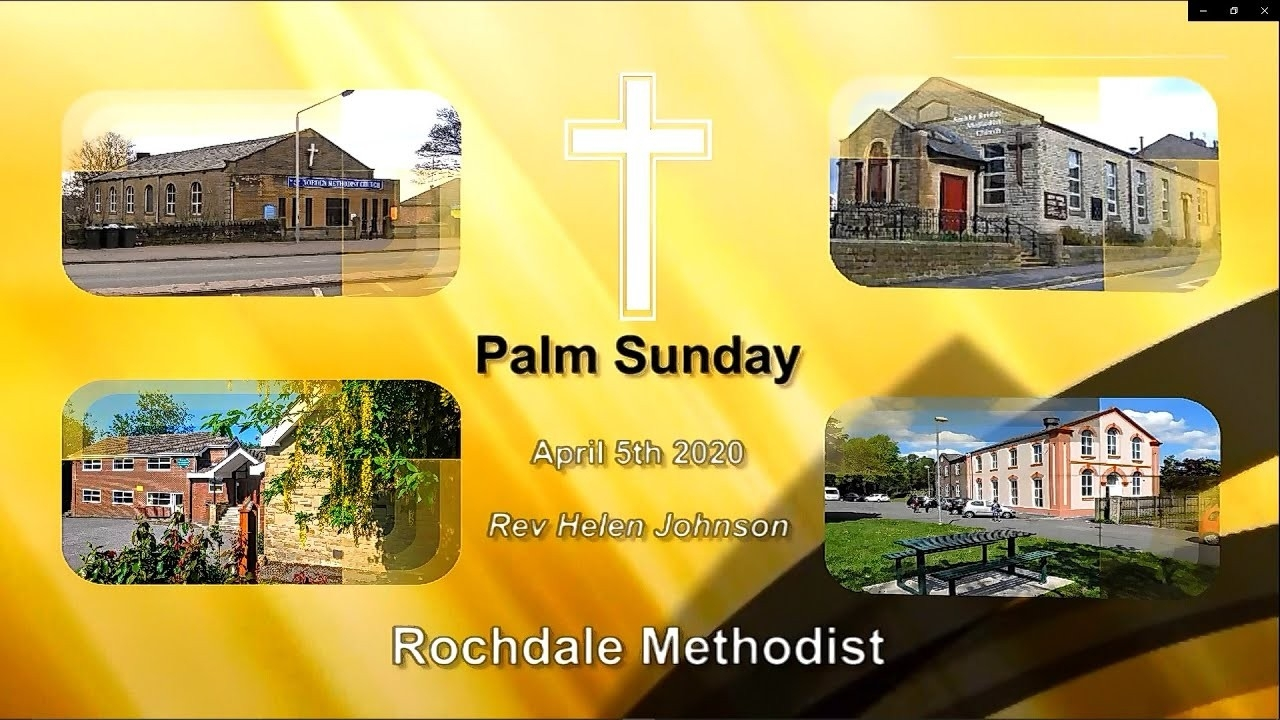 Rochdale Methodist Online Palm Sunday Service April 5Th 2020  Methodist Christian Sundays 2020