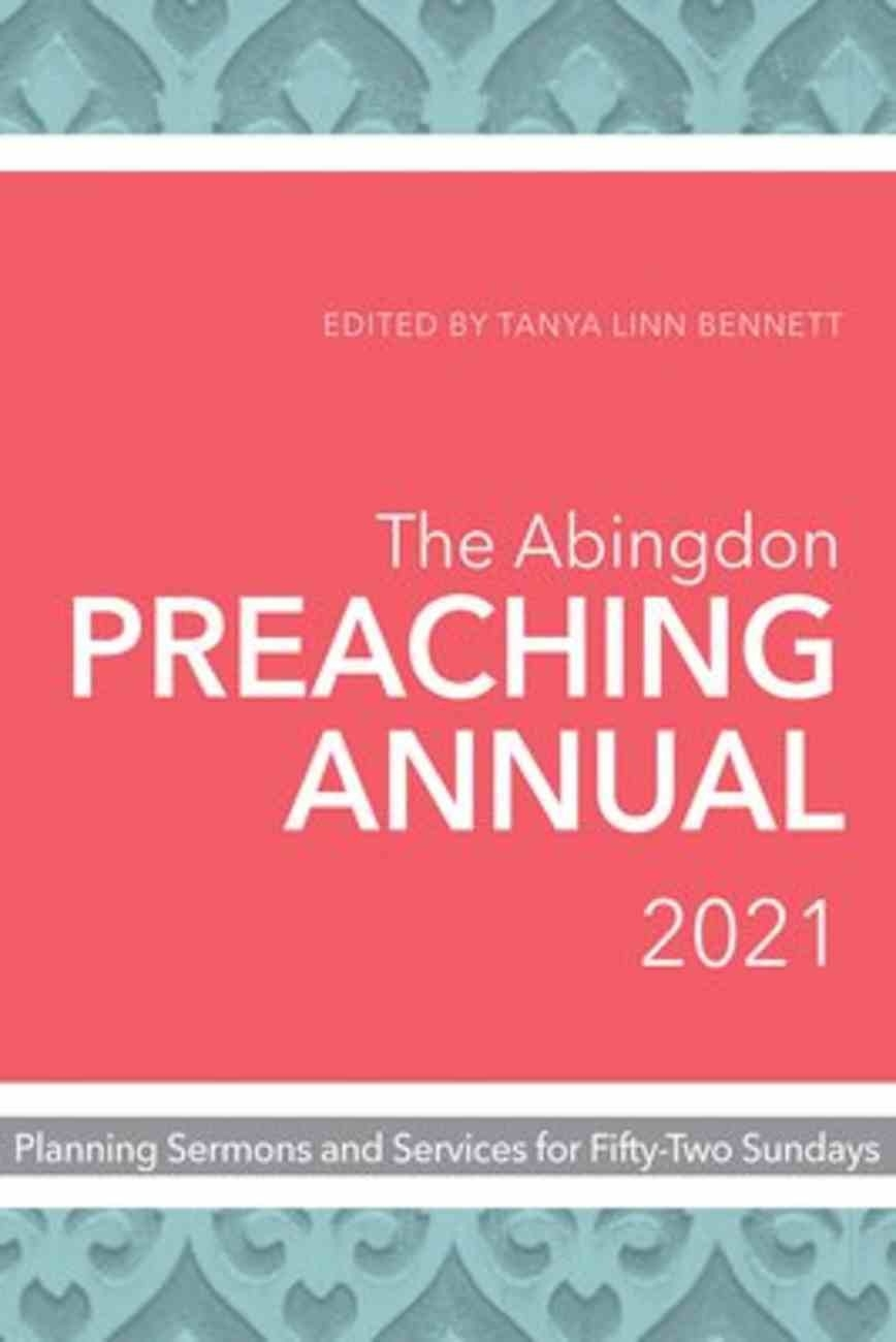The Abingdon Preaching Annual 2021: Planning Sermons And Services For  Fifty-Two Sundays  Umc Revised Common Lectionary 2021